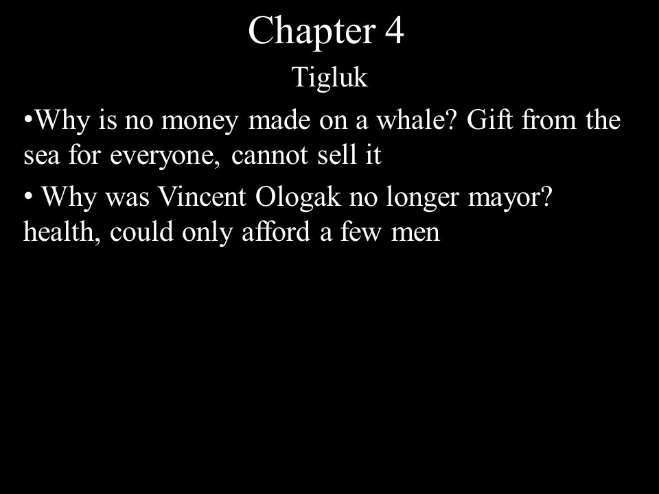Chapter 4 Tigluk Why is no money made on a whale.