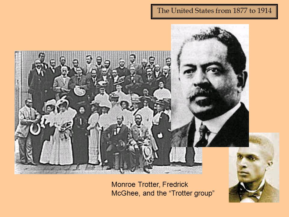 """The United States from 1877 to 1914 Monroe Trotter, Fredrick McGhee, and the """"Trotter group"""""""