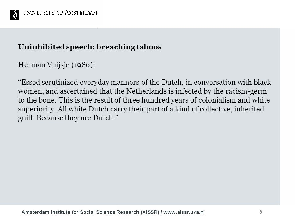 "8 Uninhibited speech: breaching taboos Herman Vuijsje (1986): ""Essed scrutinized everyday manners of the Dutch, in conversation with black women, and"