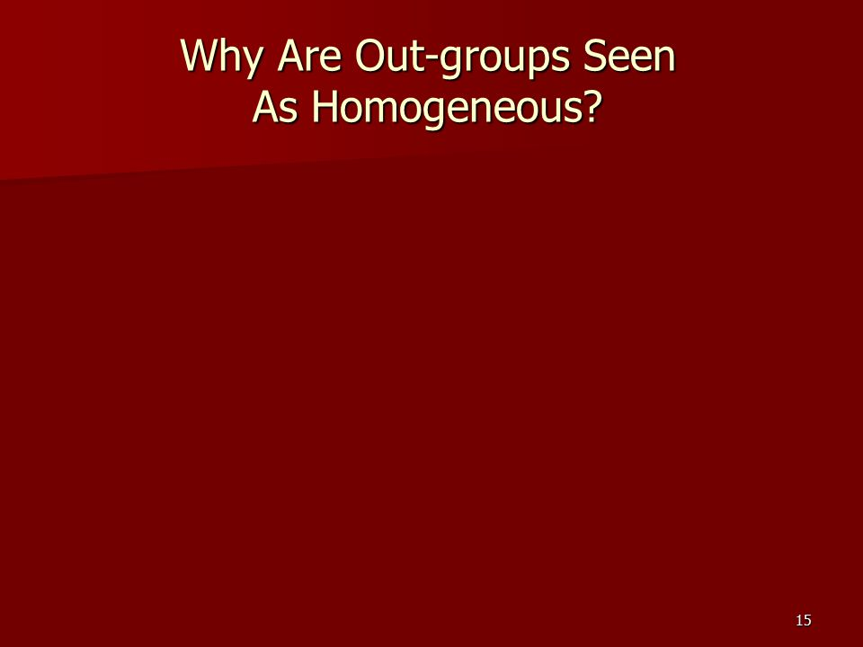 15 Why Are Out-groups Seen As Homogeneous?