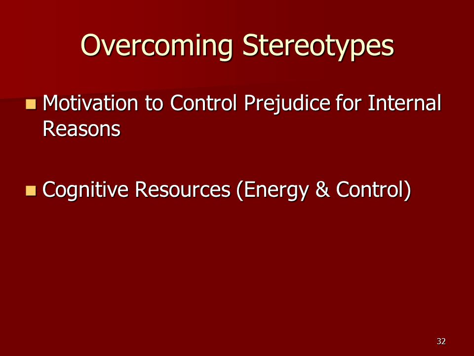 32 Overcoming Stereotypes Motivation to Control Prejudice for Internal Reasons Motivation to Control Prejudice for Internal Reasons Cognitive Resource