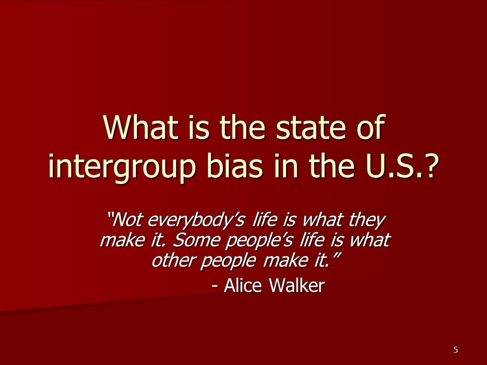 """5 What is the state of intergroup bias in the U.S.? """"Not everybody's life is what they make it. Some people's life is what other people make it."""" - Al"""