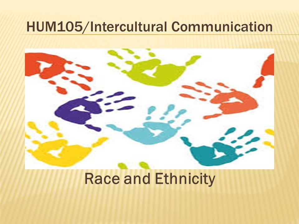 HUM105/Intercultural Communication Race and Ethnicity