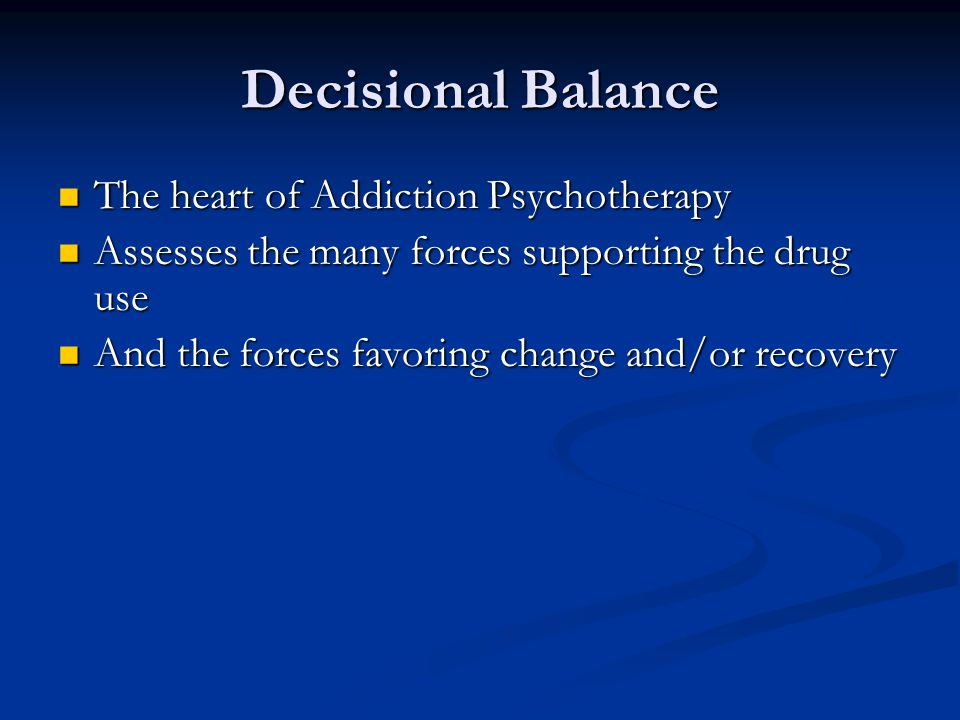 The heart of Addiction Psychotherapy The heart of Addiction Psychotherapy Assesses the many forces supporting the drug use Assesses the many forces su