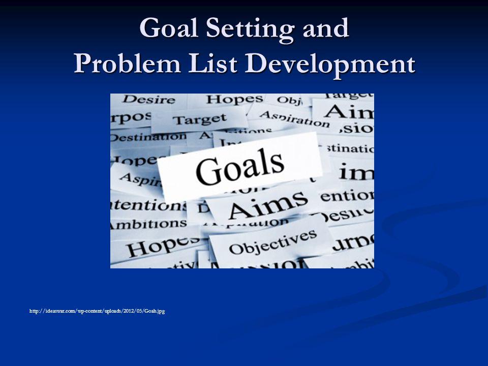 Goal Setting and Problem List Development http://ideaswar.com/wp-content/uploads/2012/05/Goals.jpg