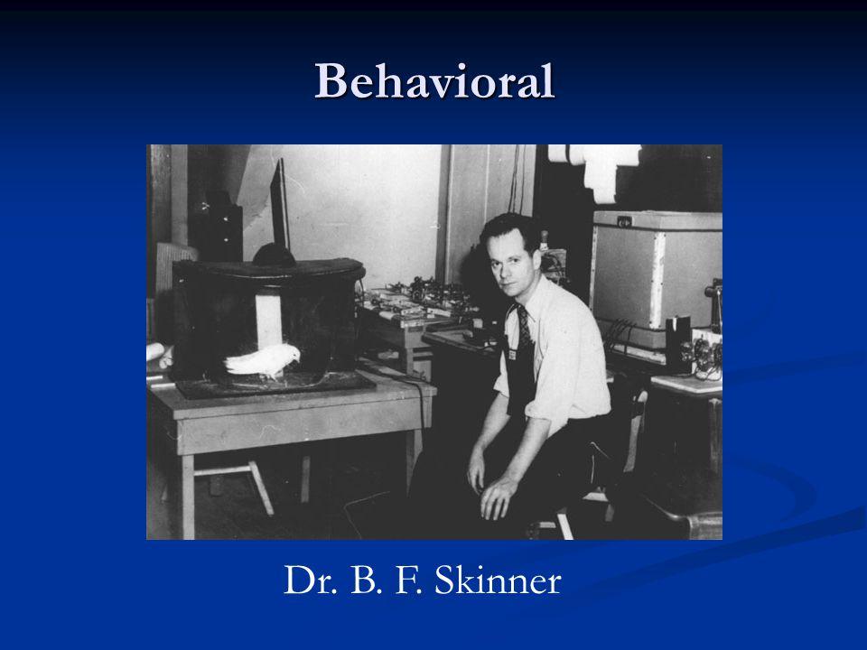 Behavioral Dr. B. F. Skinner