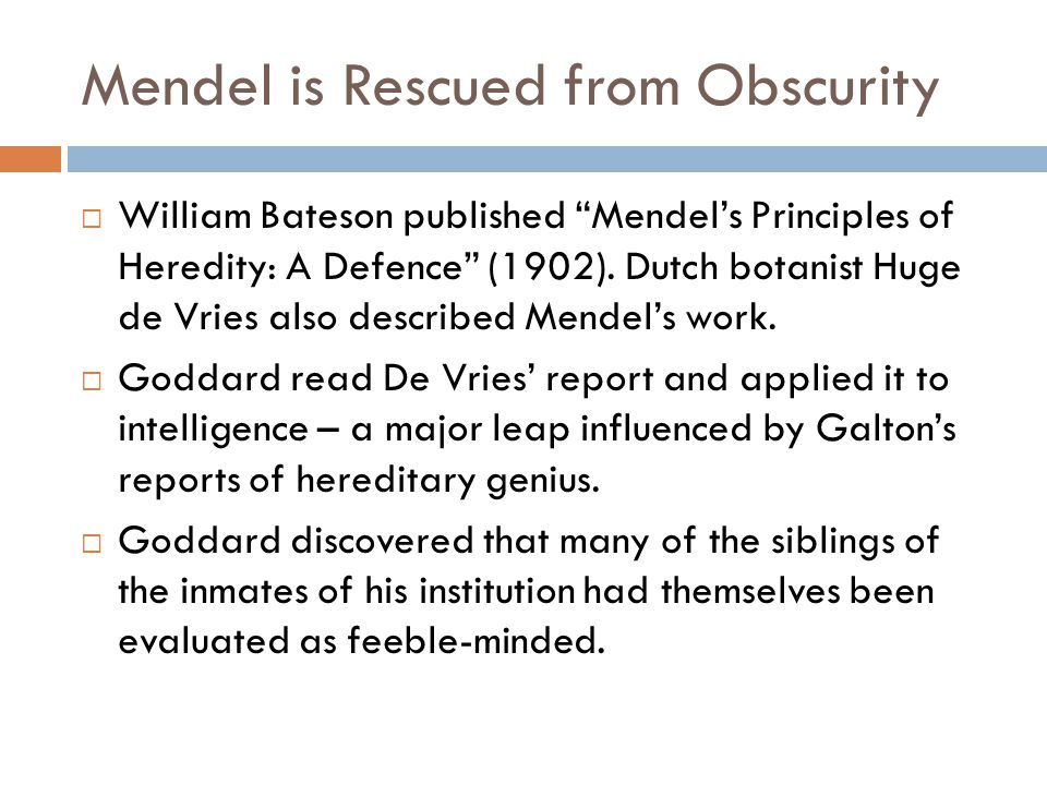 Mendel is Rescued from Obscurity  William Bateson published Mendel's Principles of Heredity: A Defence (1902).