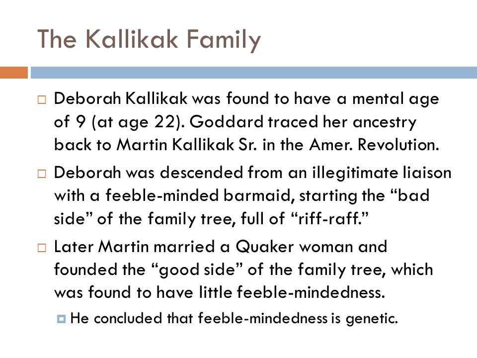 The Kallikak Family  Deborah Kallikak was found to have a mental age of 9 (at age 22).