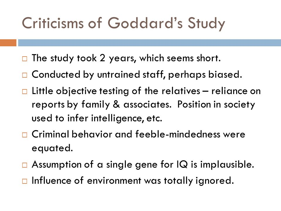 Criticisms of Goddard's Study  The study took 2 years, which seems short.