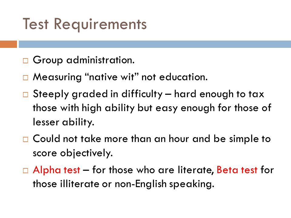 Test Requirements  Group administration.  Measuring native wit not education.