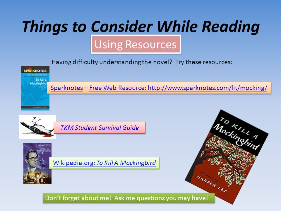 Things to Consider While Reading Using Resources Having difficulty understanding the novel? Try these resources: SparknotesSparknotes – Free Web Resou