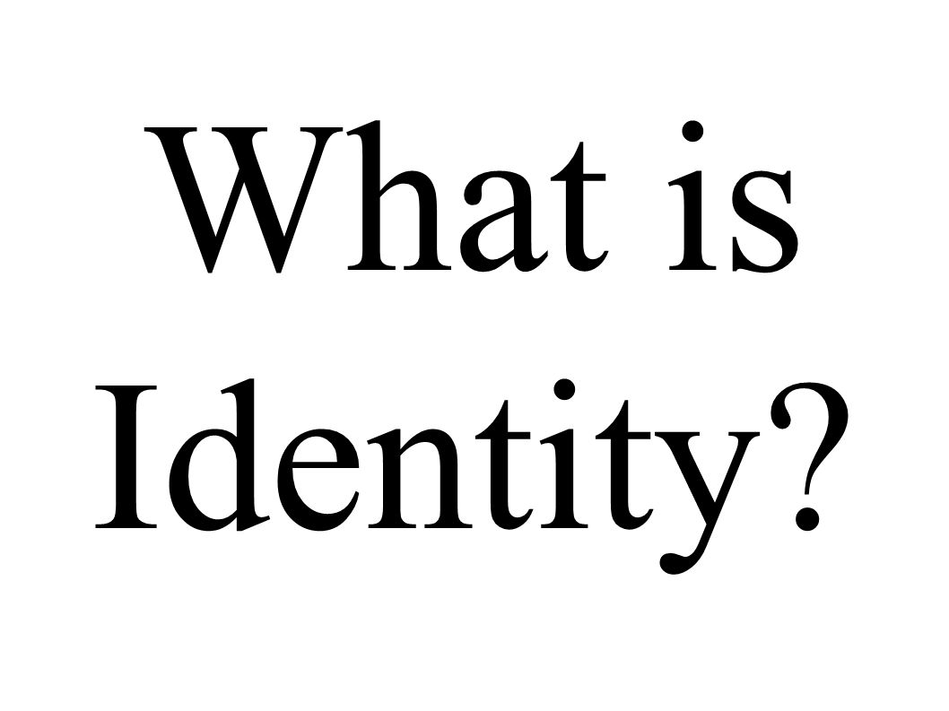 Racism What is Identity?