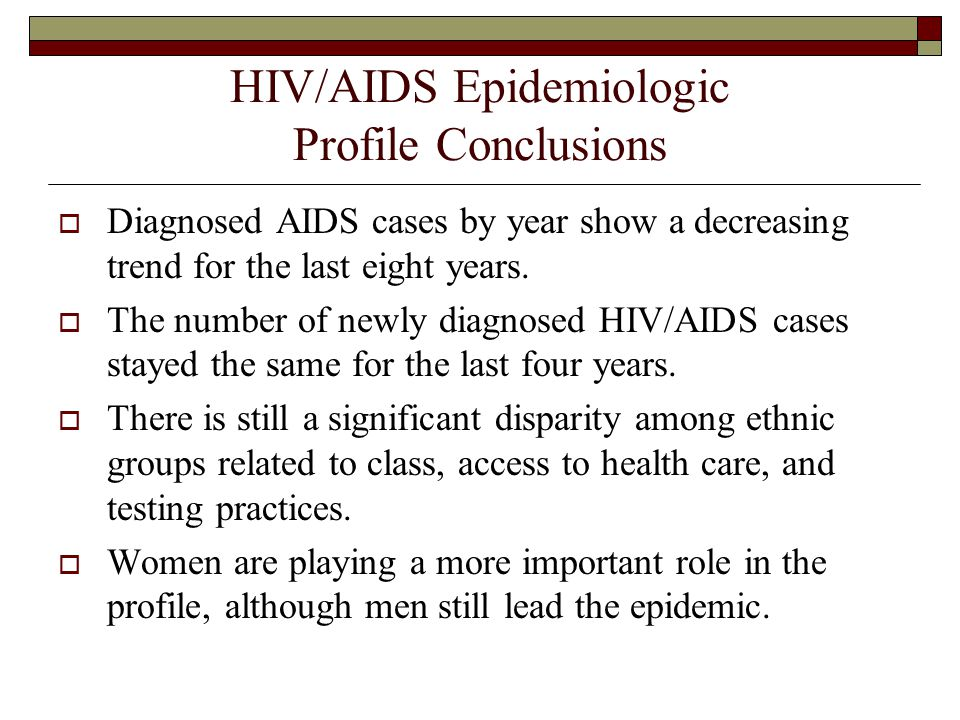 HIV/AIDS Epidemiologic Profile Conclusions  Diagnosed AIDS cases by year show a decreasing trend for the last eight years.