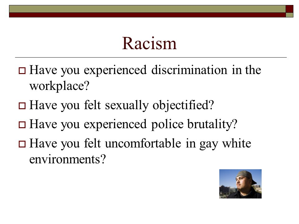 Racism  Have you experienced discrimination in the workplace.