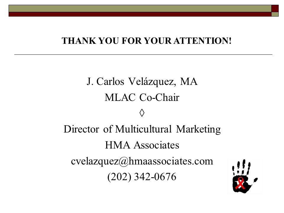 J. Carlos Velázquez, MA MLAC Co-Chair ◊ Director of Multicultural Marketing HMA Associates cvelazquez@hmaassociates.com (202) 342-0676 THANK YOU FOR Y