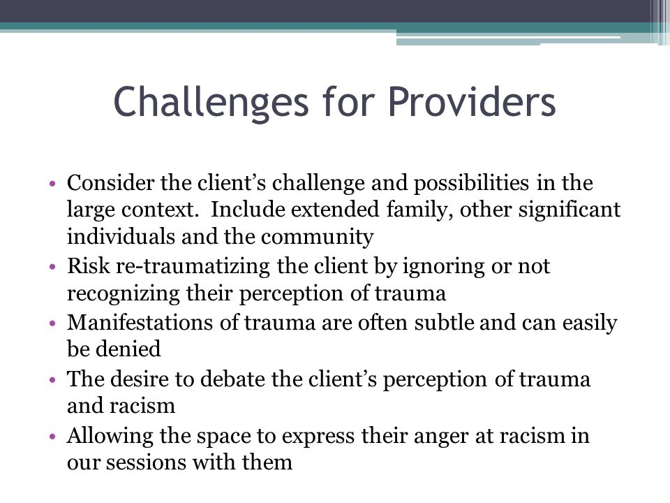 Challenges for Providers Consider the client's challenge and possibilities in the large context.