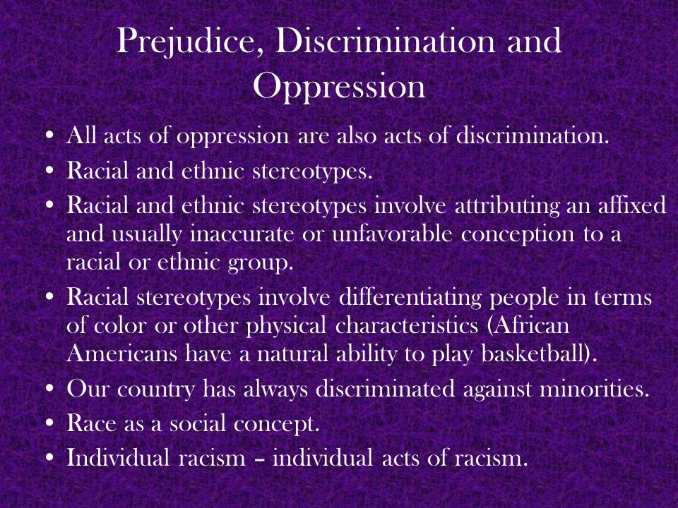 Prejudice, Discrimination and Oppression Institutional racism – those policies, practices, and procedures embedded in the major institutions (law, court, etc) of our society discriminate against persons of color (see examples on page 386).