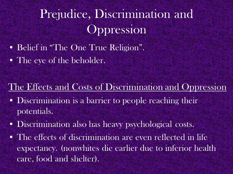 Prejudice, Discrimination and Oppression Belief in The One True Religion .