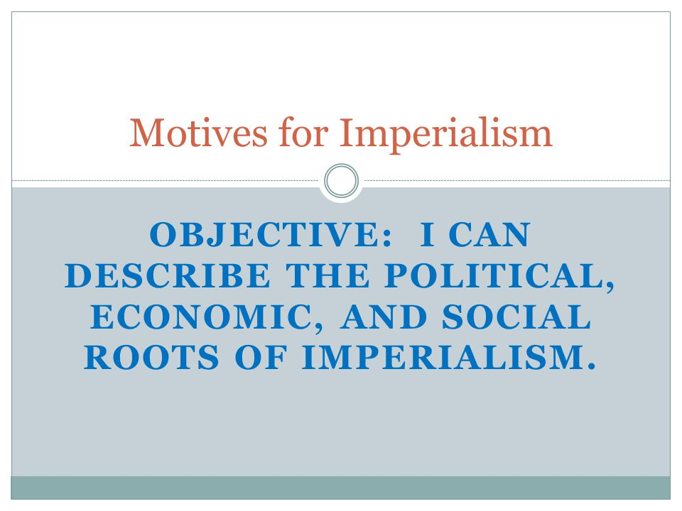 Motivations for Imperialism  There were four main factors motivating imperialism: ▪ R………………….Racism ▪ E………………….Economics ($) ▪ N………………….Nationalism (Pride) ▪ T…………………..Territory (Power)