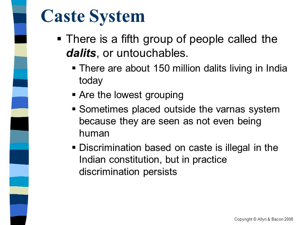 Copyright © Allyn & Bacon 2008 Caste System  There is a fifth group of people called the dalits, or untouchables.