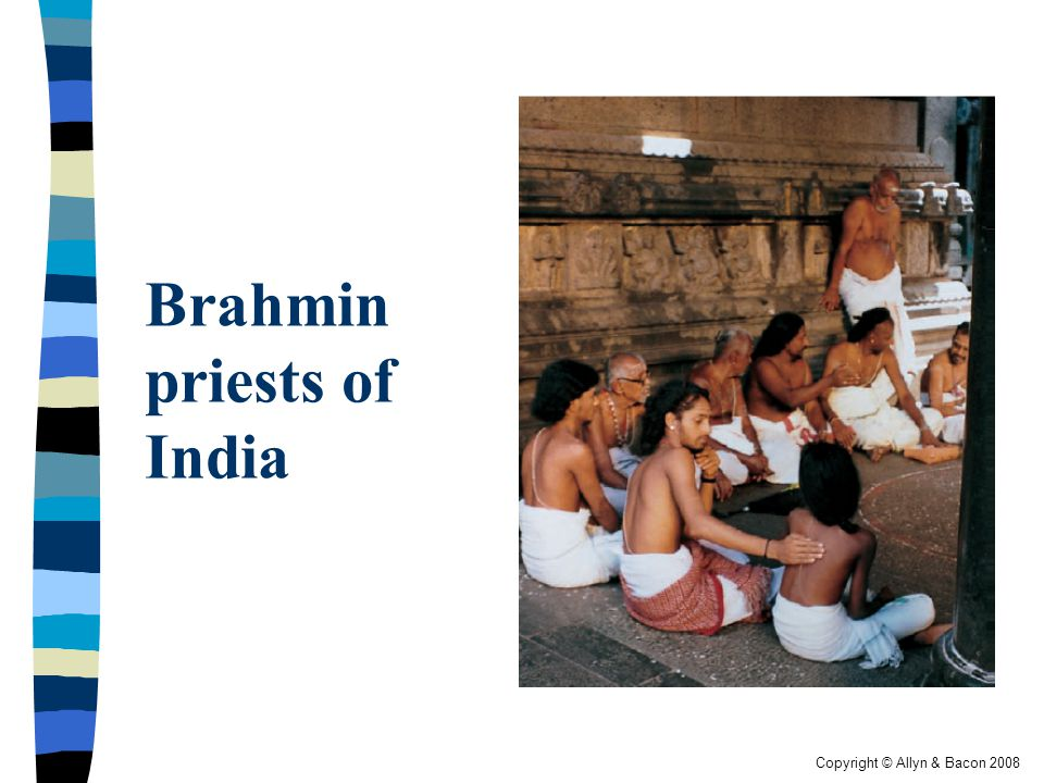 Copyright © Allyn & Bacon 2008 Brahmin priests of India