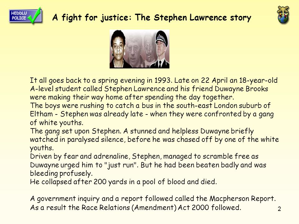 2 A fight for justice: The Stephen Lawrence story A campaign portrait of Stephen It all goes back to a spring evening in 1993.