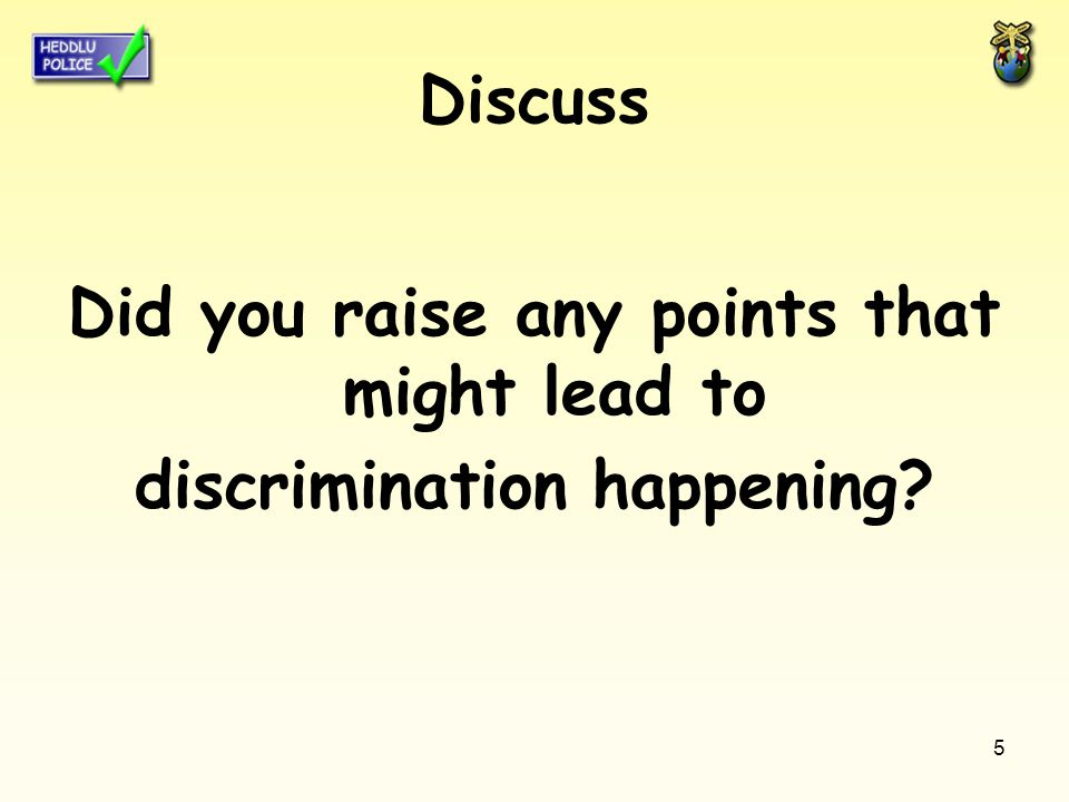 5 Discuss Did you raise any points that might lead to discrimination happening?