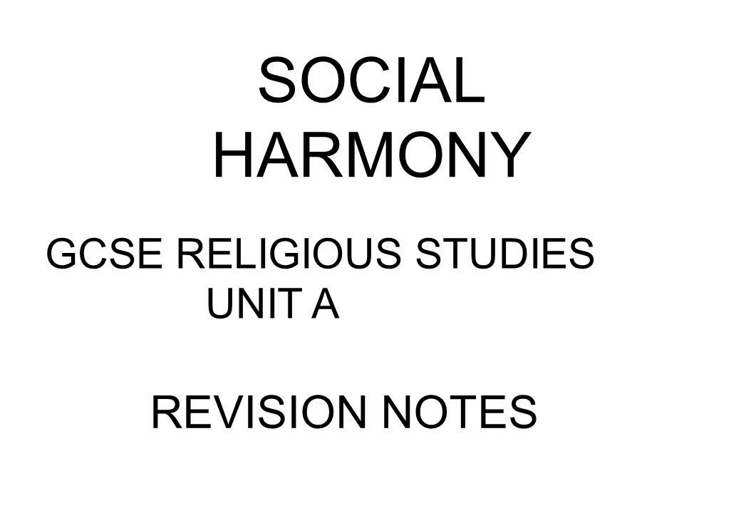 SOCIAL HARMONY GCSE RELIGIOUS STUDIES UNIT A REVISION NOTES