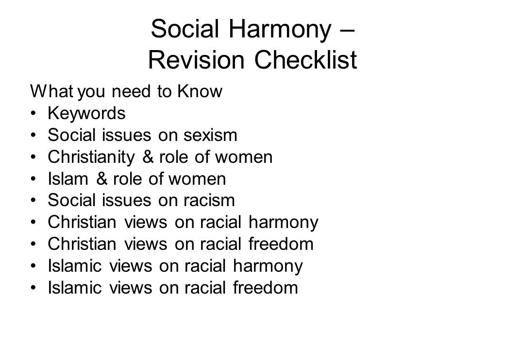 Social Harmony – Revision Checklist What you need to Know Keywords Social issues on sexism Christianity & role of women Islam & role of women Social issues on racism Christian views on racial harmony Christian views on racial freedom Islamic views on racial harmony Islamic views on racial freedom