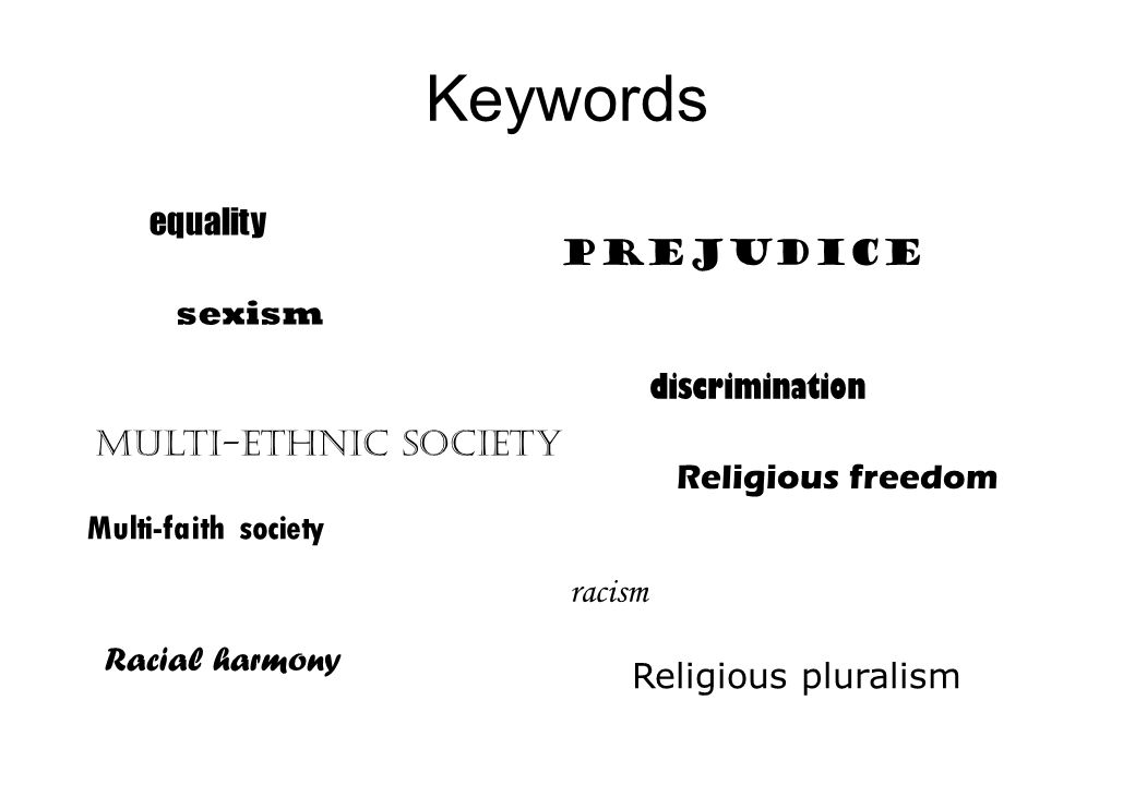 Keywords equality sexism Multi-ethnic society prejudice discrimination racism Racial harmony Multi-faith society Religious freedom Religious pluralism