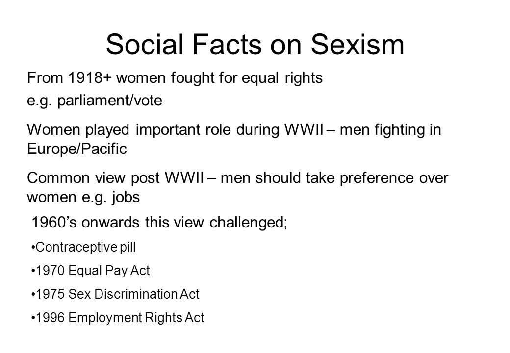 Social Facts on Sexism From 1918+ women fought for equal rights e.g.