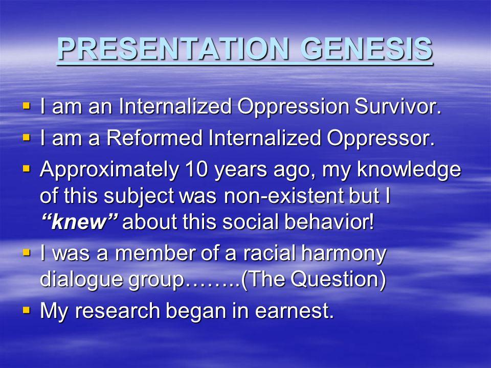 PRESENTATION GENESIS  I am an Internalized Oppression Survivor.