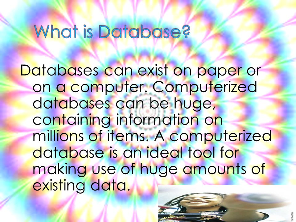 Databases can exist on paper or on a computer.