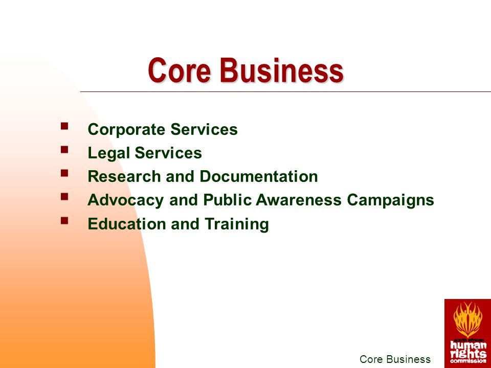  Corporate Services  Legal Services  Research and Documentation  Advocacy and Public Awareness Campaigns  Education and Training Core Business