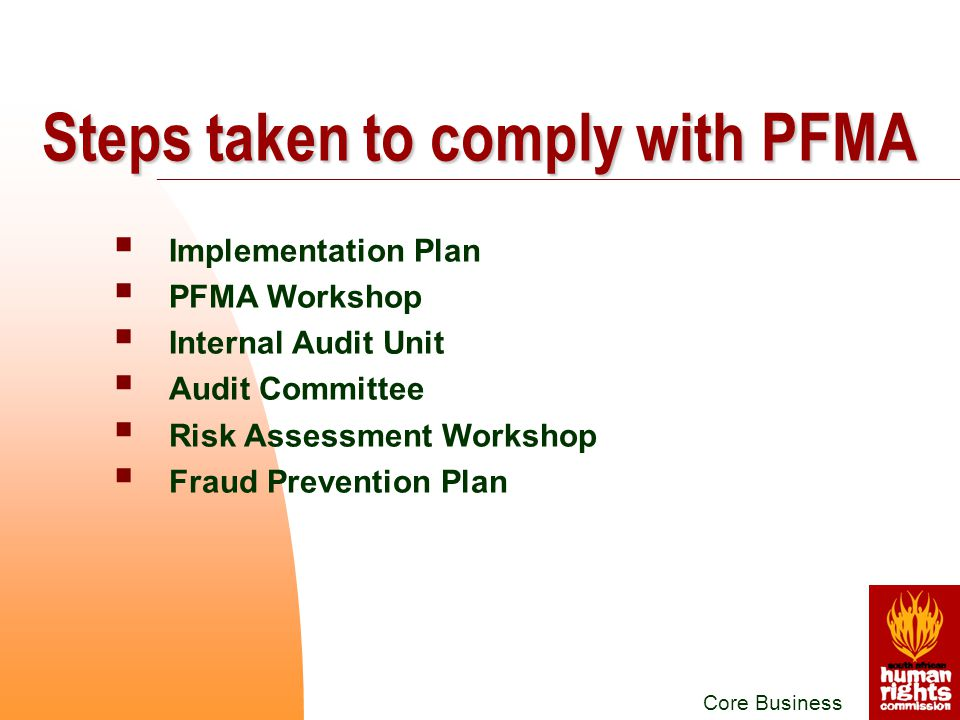  Implementation Plan  PFMA Workshop  Internal Audit Unit  Audit Committee  Risk Assessment Workshop  Fraud Prevention Plan Core Business Steps taken to comply with PFMA