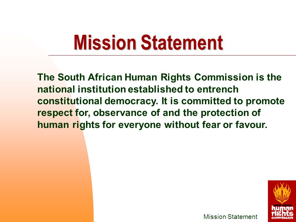 Mission Statement The South African Human Rights Commission is the national institution established to entrench constitutional democracy.