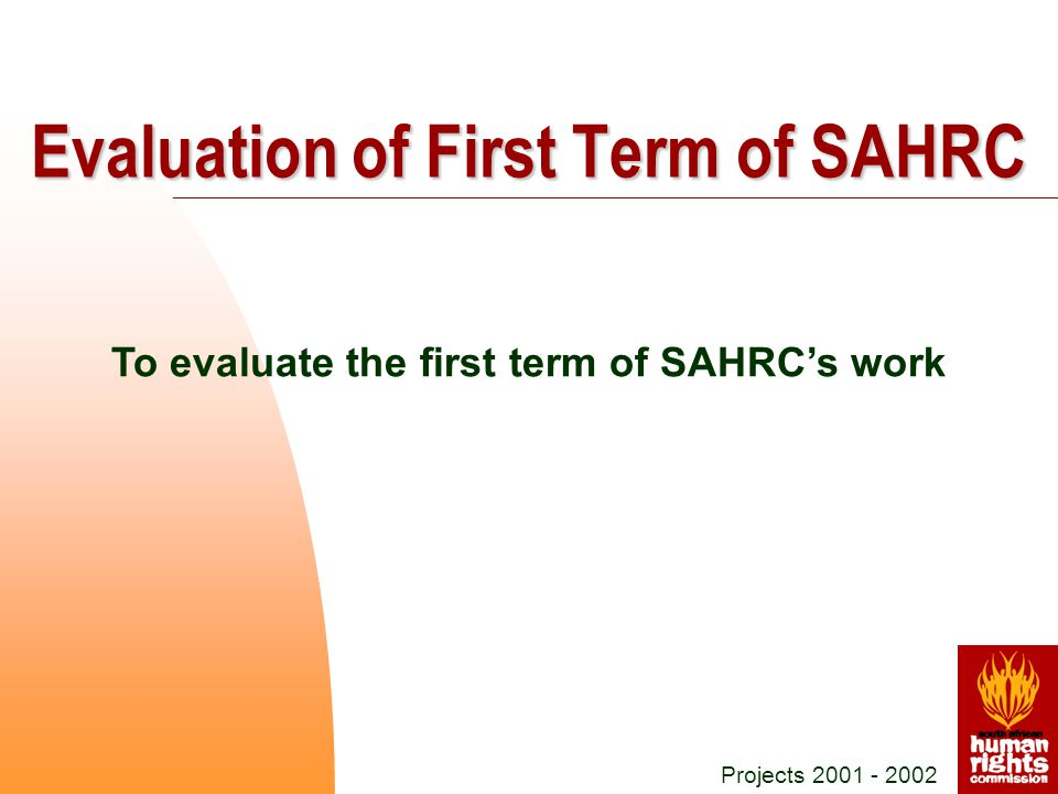 To evaluate the first term of SAHRC's work Projects 2001 - 2002 Evaluation of First Term of SAHRC