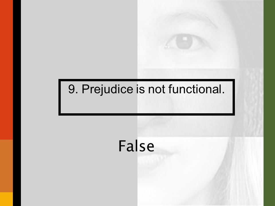9. Prejudice is not functional. False