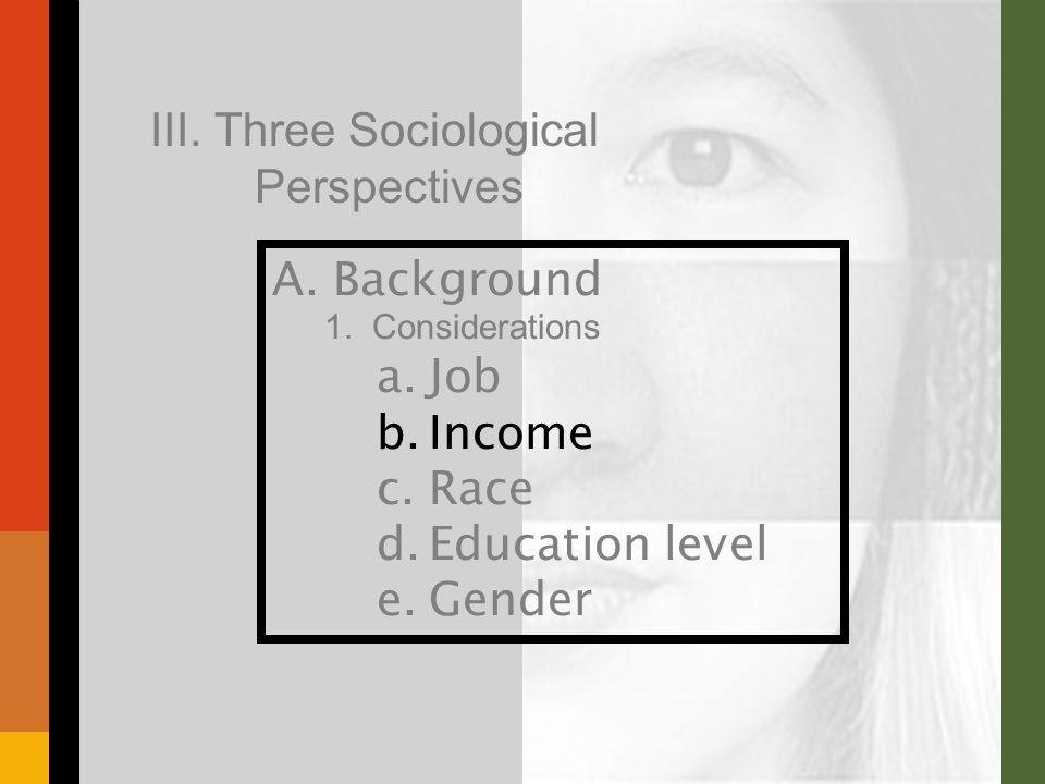 A. Background 1. Considerations a.Job b.Income c.Race d.Education level e.Gender III.