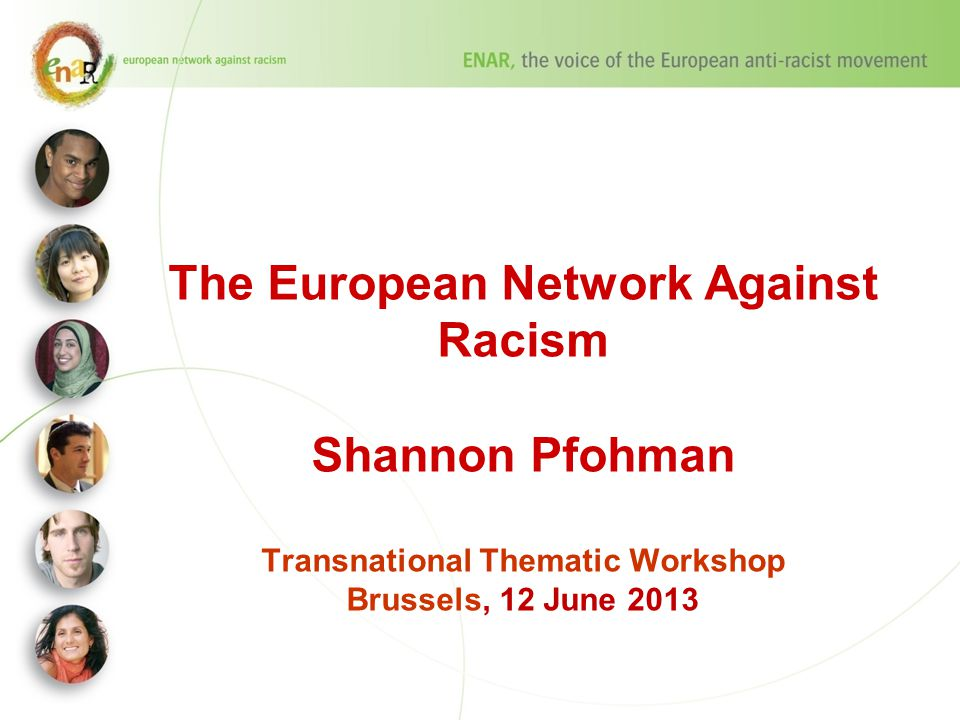 The European Network Against Racism Shannon Pfohman Transnational Thematic Workshop Brussels, 12 June 2013