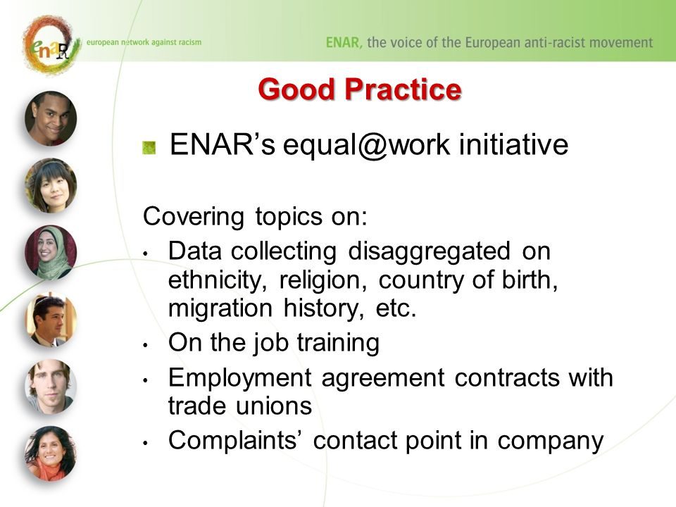 Good Practice ENAR's equal@work initiative Covering topics on: Data collecting disaggregated on ethnicity, religion, country of birth, migration history, etc.
