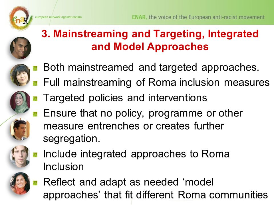 3. Mainstreaming and Targeting, Integrated and Model Approaches Both mainstreamed and targeted approaches. Full mainstreaming of Roma inclusion measur