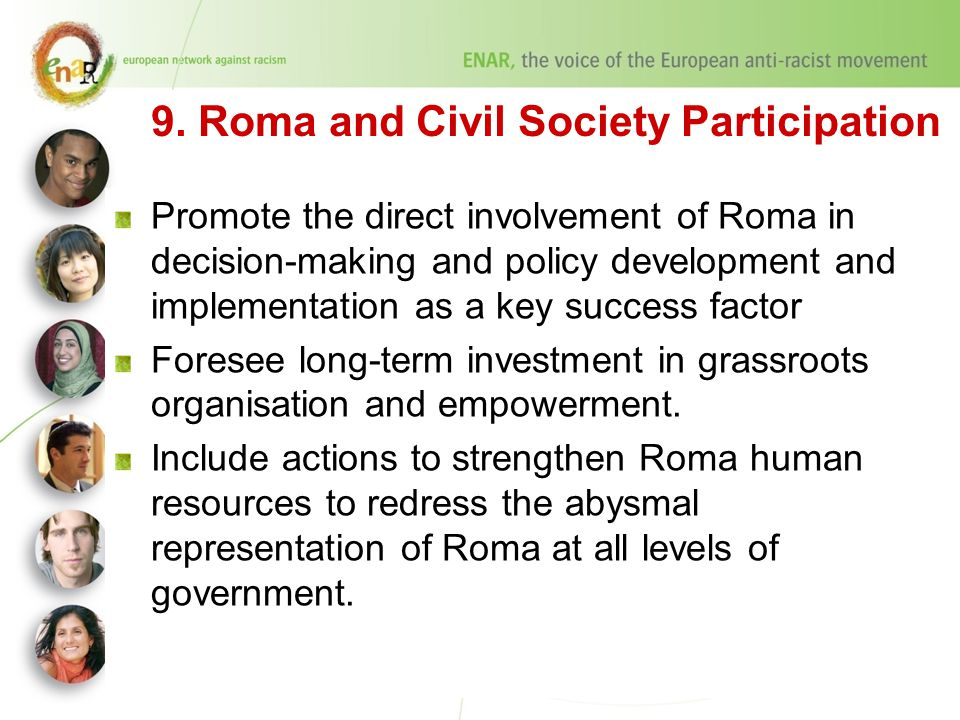 9. Roma and Civil Society Participation Promote the direct involvement of Roma in decision-making and policy development and implementation as a key s