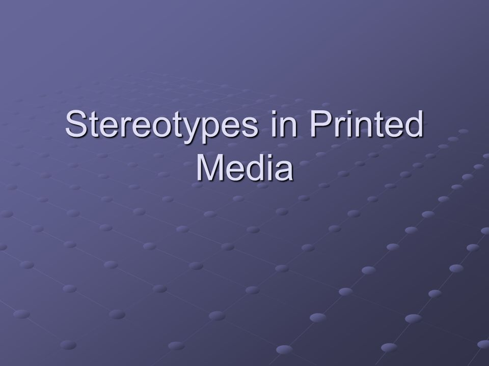 Stereotypes in Printed Media