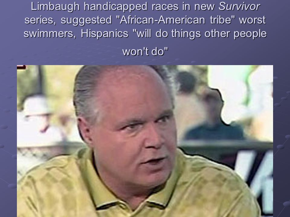 Limbaugh handicapped races in new Survivor series, suggested African-American tribe worst swimmers, Hispanics will do things other people won t do