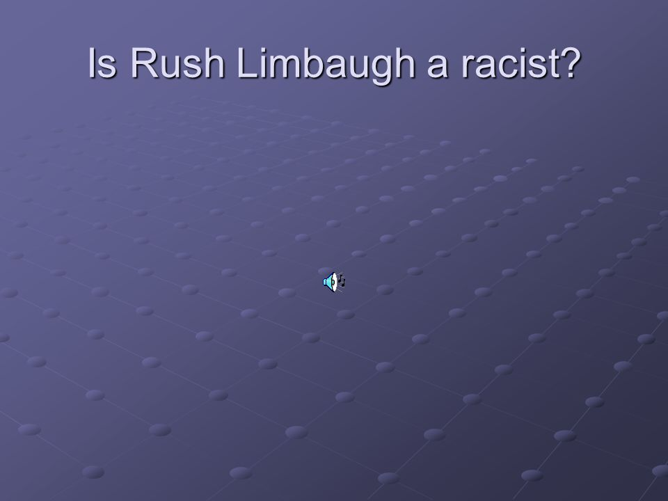 Is Rush Limbaugh a racist