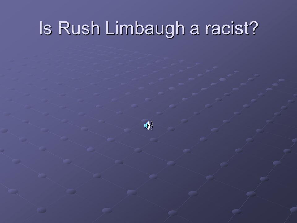 Is Rush Limbaugh a racist?