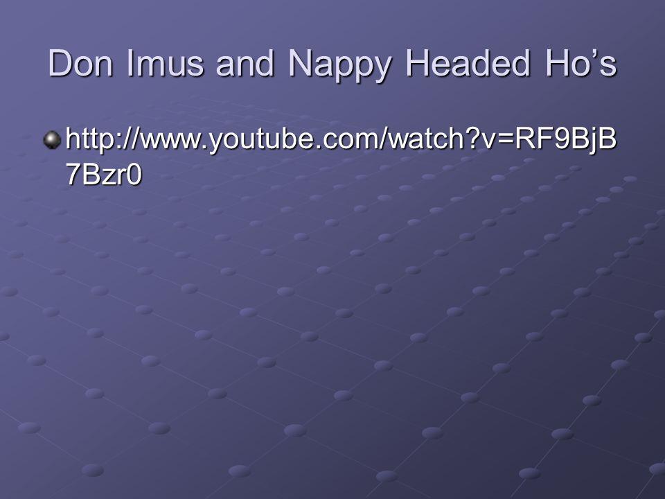 Don Imus and Nappy Headed Ho's http://www.youtube.com/watch?v=RF9BjB 7Bzr0
