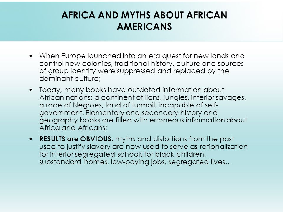 AFRICA AND MYTHS ABOUT AFRICAN AMERICANS When Europe launched into an era quest for new lands and control new colonies, traditional history, culture a