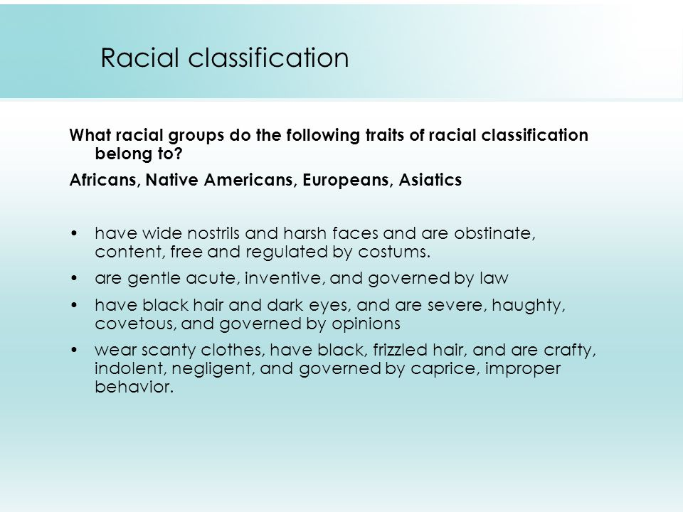What racial groups do the following traits of racial classification belong to? Africans, Native Americans, Europeans, Asiatics have wide nostrils and